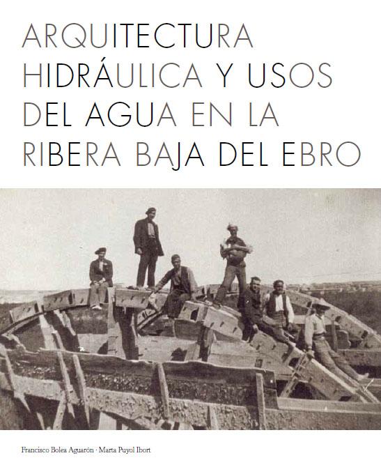 Arquitectura hidráulica y usos del agua en la Ribera Baja del Ebro